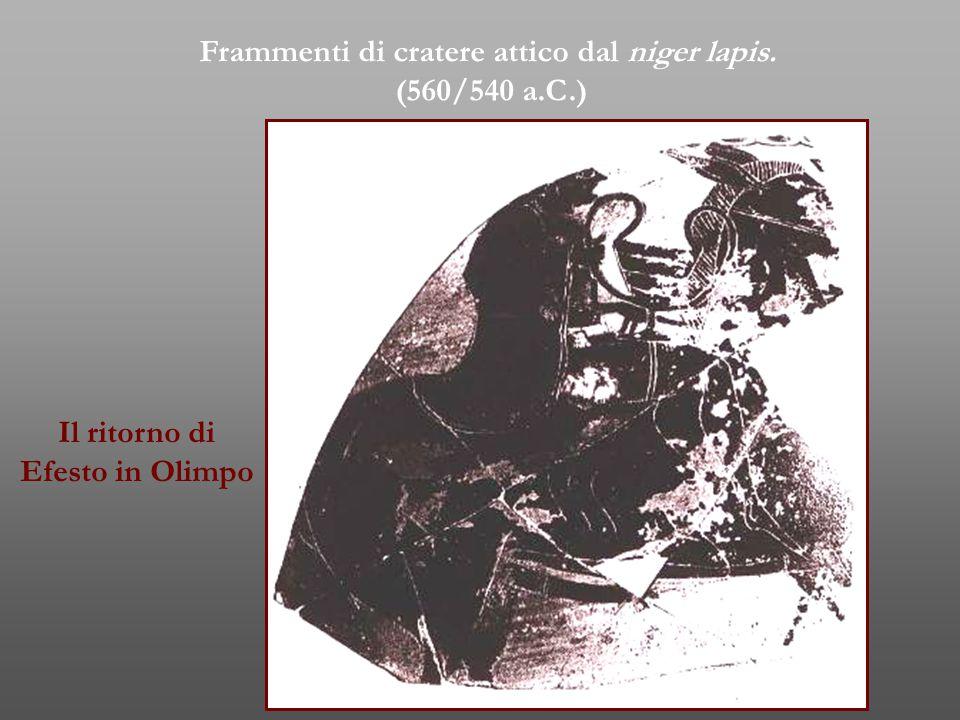 Il ritorno di Efesto in Olimpo Frammenti di cratere attico dal niger lapis. (560/540 a.C.)