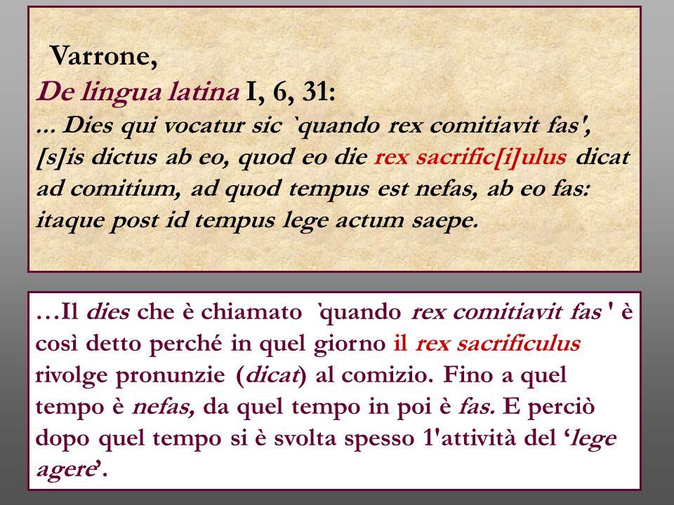 Varrone, De lingua latina I, 6, 31:... Dies qui vocatur sic `quando rex comitiavit fas', [s]is dictus ab eo, quod eo die rex sacrific[i]ulus dicat ad