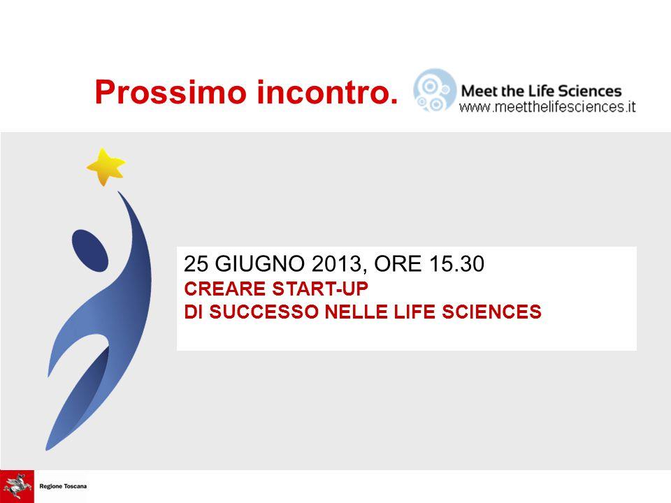 Prossimo incontro. 25 GIUGNO 2013, ORE 15.30 CREARE START-UP DI SUCCESSO NELLE LIFE SCIENCES
