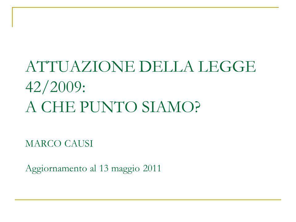 ATTUAZIONE DELLA LEGGE 42/2009: A CHE PUNTO SIAMO MARCO CAUSI Aggiornamento al 13 maggio 2011