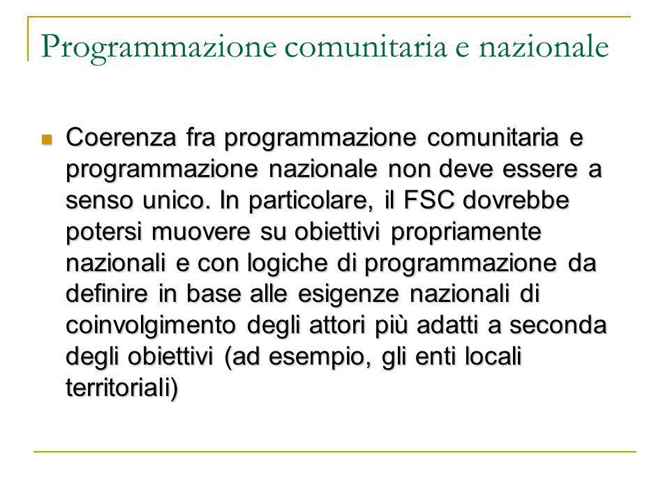 Programmazione comunitaria e nazionale Coerenza fra programmazione comunitaria e programmazione nazionale non deve essere a senso unico.