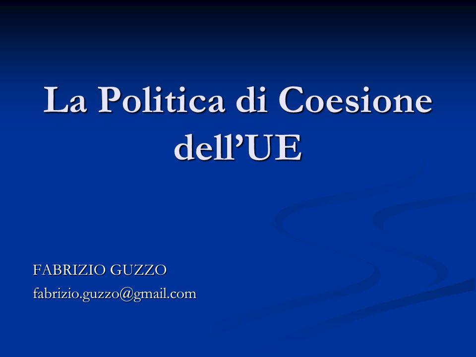 La Politica di Coesione dell'UE FABRIZIO GUZZO fabrizio.guzzo@gmail.com