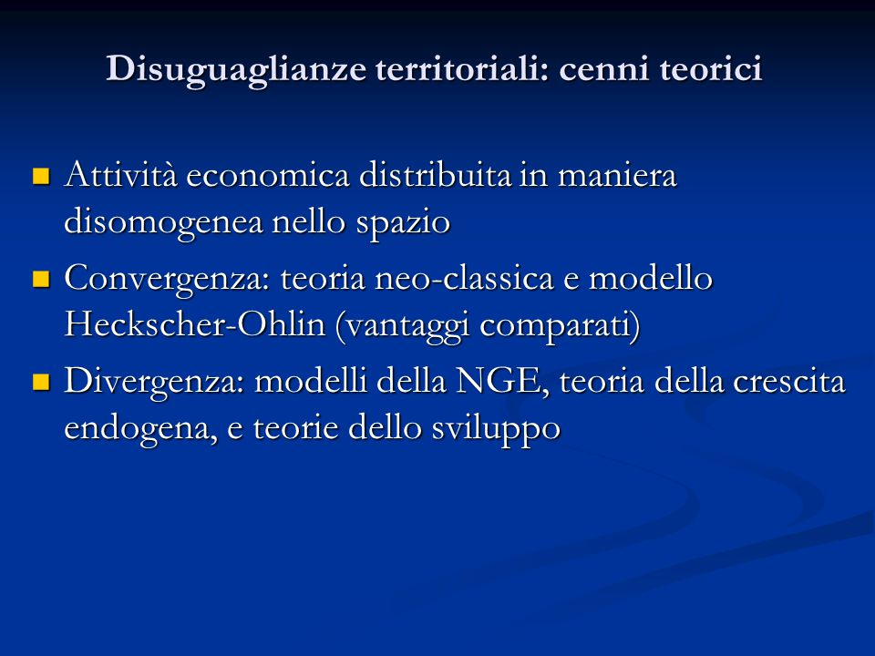 Disuguaglianze territoriali: cenni teorici Attività economica distribuita in maniera disomogenea nello spazio Attività economica distribuita in manier