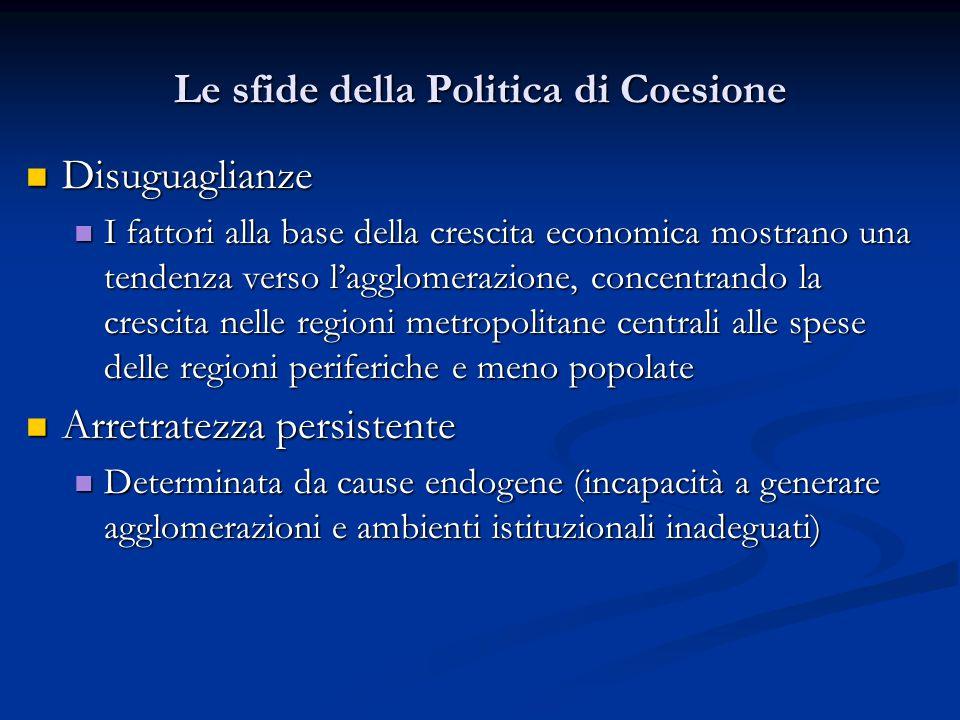 Le sfide della Politica di Coesione Disuguaglianze Disuguaglianze I fattori alla base della crescita economica mostrano una tendenza verso l'agglomera