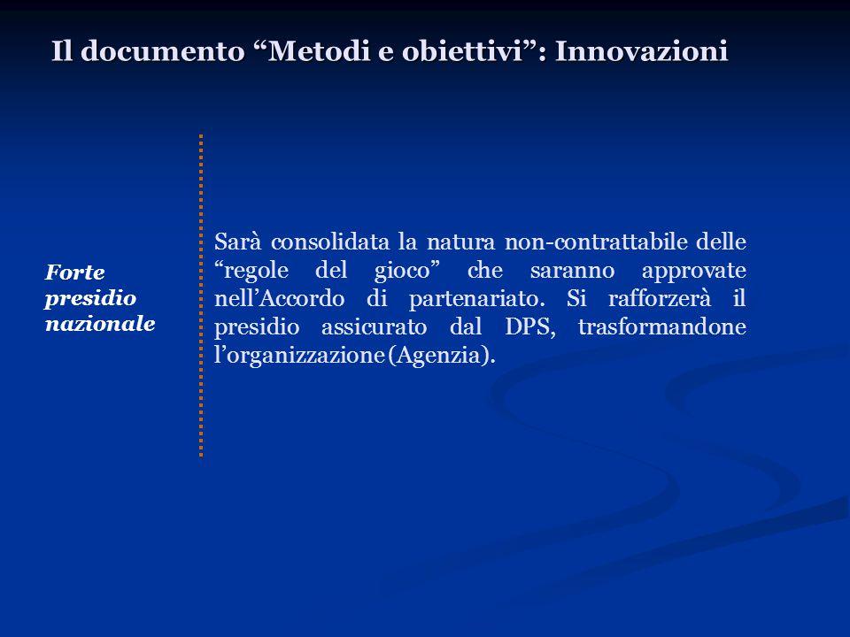 Il documento Metodi e obiettivi : Innovazioni Forte presidio nazionale Sarà consolidata la natura non-contrattabile delle regole del gioco che saranno approvate nell'Accordo di partenariato.