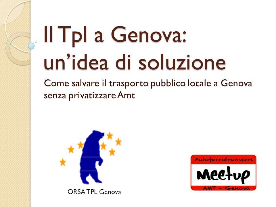 Il Tpl a Genova: un'idea di soluzione Come salvare il trasporto pubblico locale a Genova senza privatizzare Amt ORSA TPL Genova