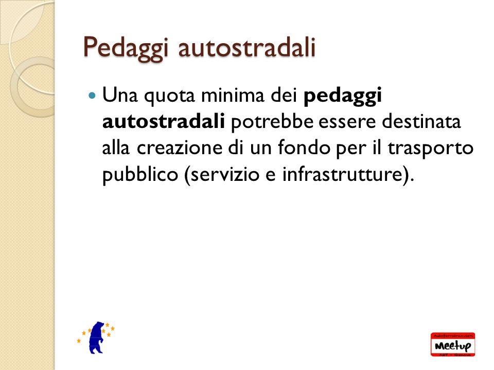 Pedaggi autostradali Una quota minima dei pedaggi autostradali potrebbe essere destinata alla creazione di un fondo per il trasporto pubblico (servizio e infrastrutture).