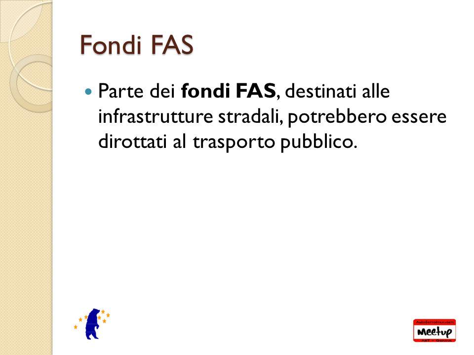Fondi FAS Parte dei fondi FAS, destinati alle infrastrutture stradali, potrebbero essere dirottati al trasporto pubblico.