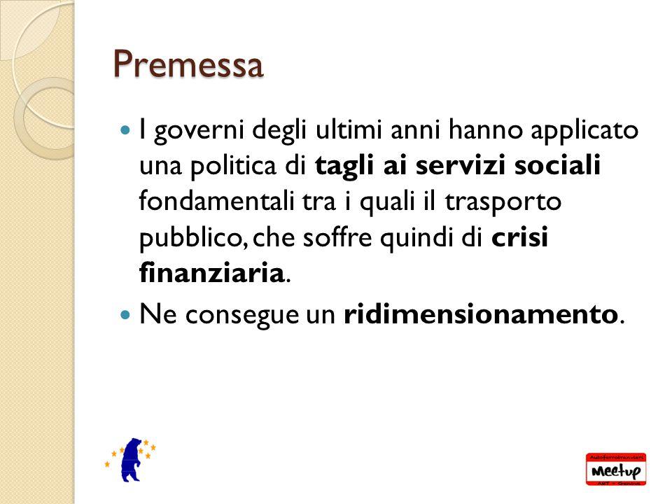 Premessa I governi degli ultimi anni hanno applicato una politica di tagli ai servizi sociali fondamentali tra i quali il trasporto pubblico, che soffre quindi di crisi finanziaria.