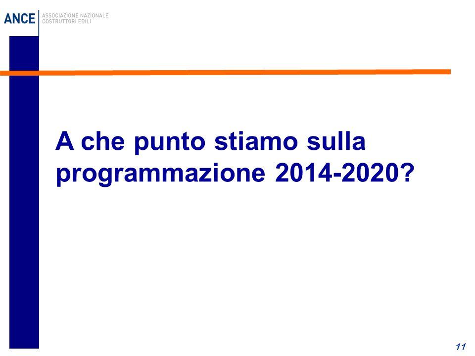11 A che punto stiamo sulla programmazione 2014-2020?