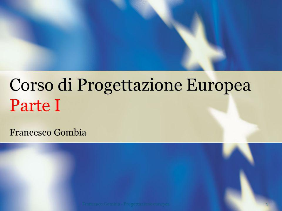 1Francesco Gombia - Progettazione europea Corso di Progettazione Europea Parte I Francesco Gombia