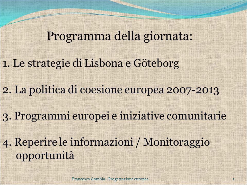 2Francesco Gombia - Progettazione europea Programma della giornata: 1. Le strategie di Lisbona e Göteborg 2. La politica di coesione europea 2007-2013