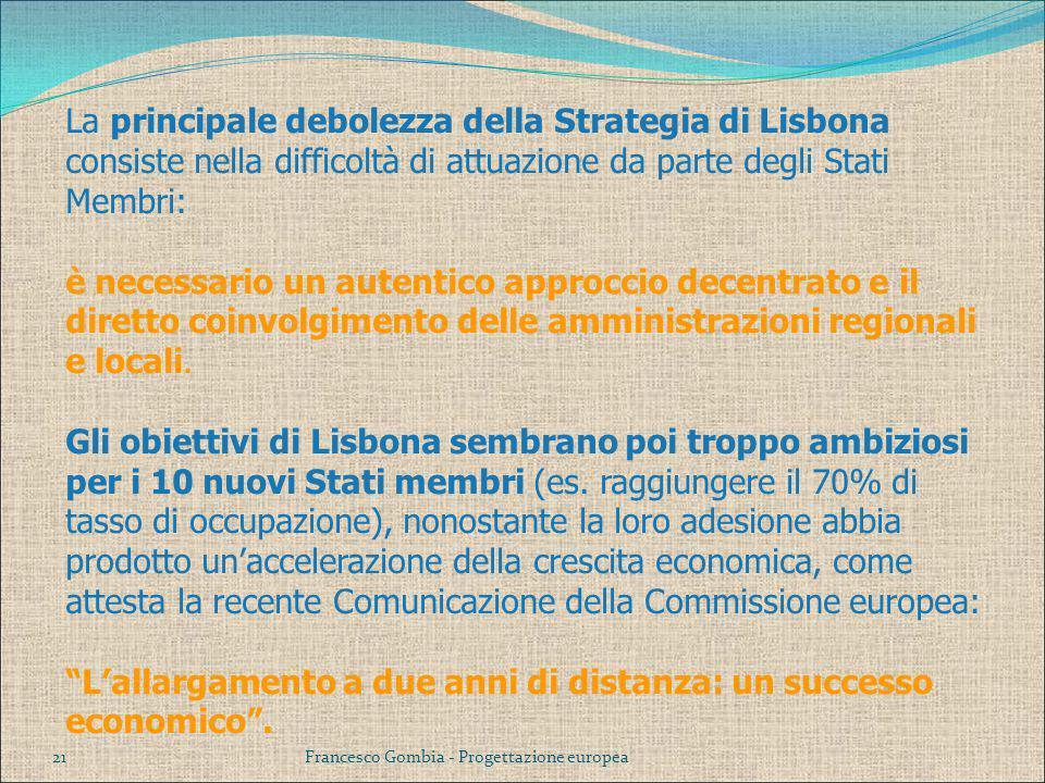 21 La principale debolezza della Strategia di Lisbona consiste nella difficoltà di attuazione da parte degli Stati Membri: è necessario un autentico a