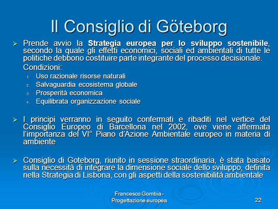 22 Il Consiglio di Göteborg  Prende avvio la Strategia europea per lo sviluppo sostenibile, secondo la quale gli effetti economici, sociali ed ambien