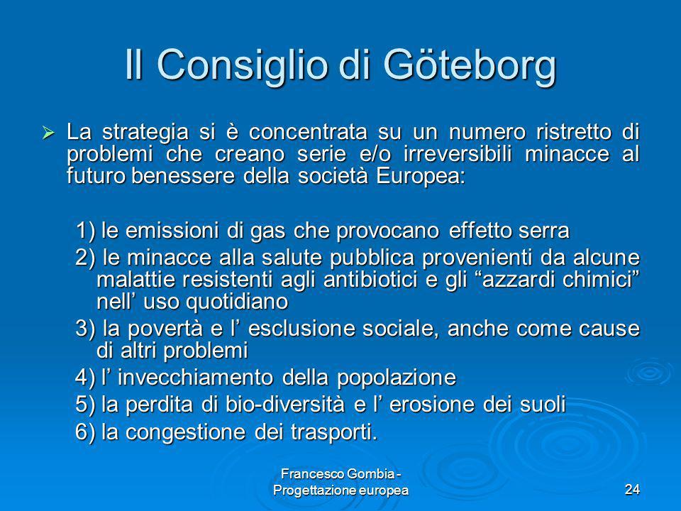 24 Il Consiglio di Göteborg  La strategia si è concentrata su un numero ristretto di problemi che creano serie e/o irreversibili minacce al futuro be