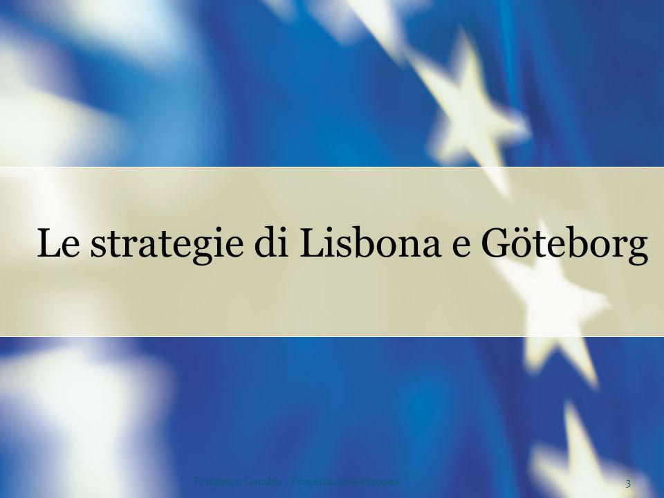 3Francesco Gombia - Progettazione europea Le strategie di Lisbona e Göteborg