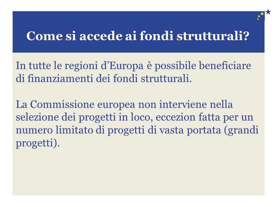 In tutte le regioni d'Europa è possibile beneficiare di finanziamenti dei fondi strutturali. La Commissione europea non interviene nella selezione dei