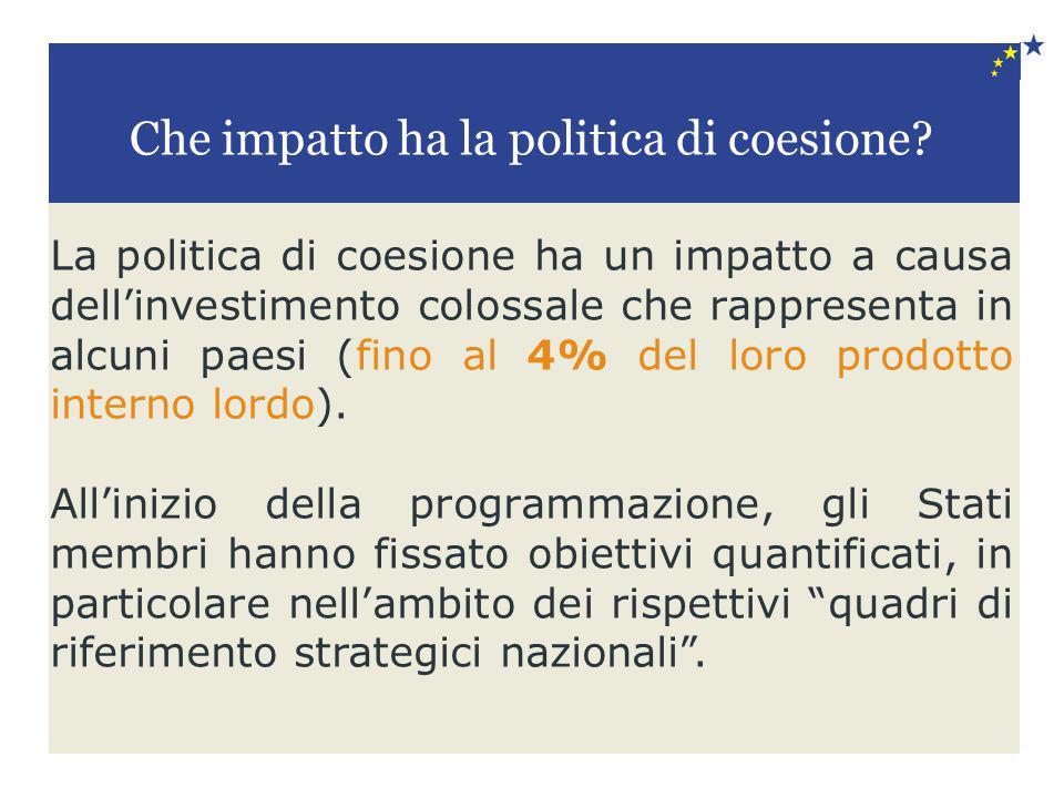 La politica di coesione ha un impatto a causa dell'investimento colossale che rappresenta in alcuni paesi (fino al 4% del loro prodotto interno lordo)