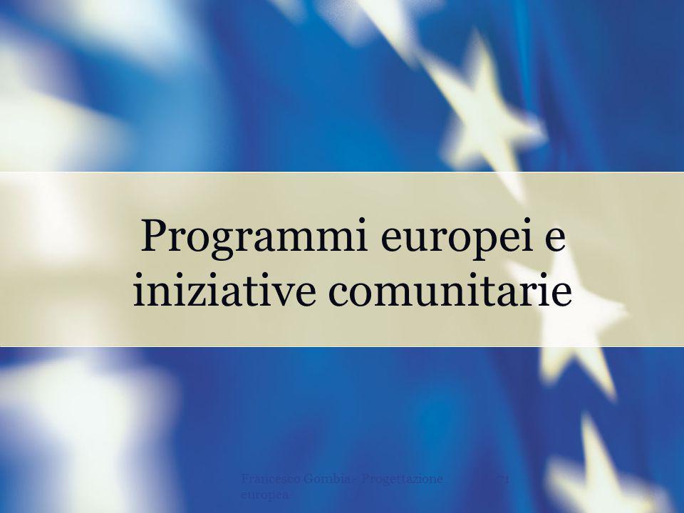 71Francesco Gombia - Progettazione europea Programmi europei e iniziative comunitarie