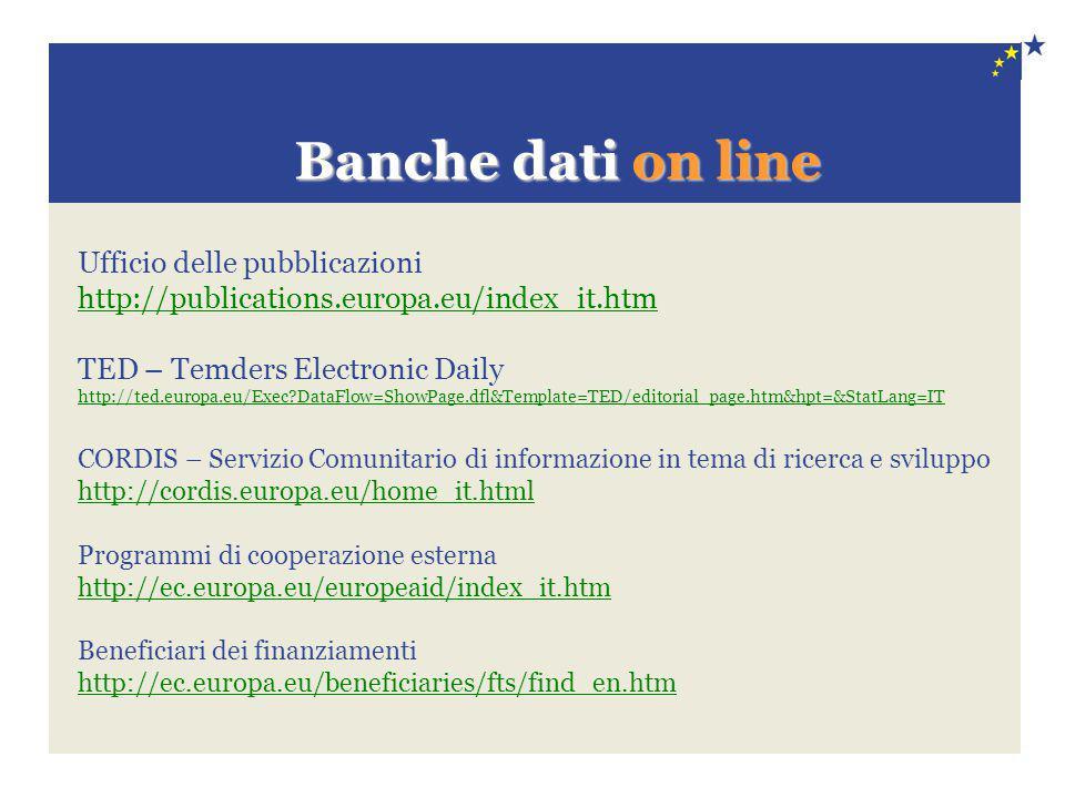 Banche dati on line Banche dati on line Ufficio delle pubblicazioni http://publications.europa.eu/index_it.htm TED – Temders Electronic Daily http://t