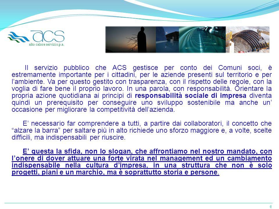 6 Il servizio pubblico che ACS gestisce per conto dei Comuni soci, è estremamente importante per i cittadini, per le aziende presenti sul territorio e per l'ambiente.