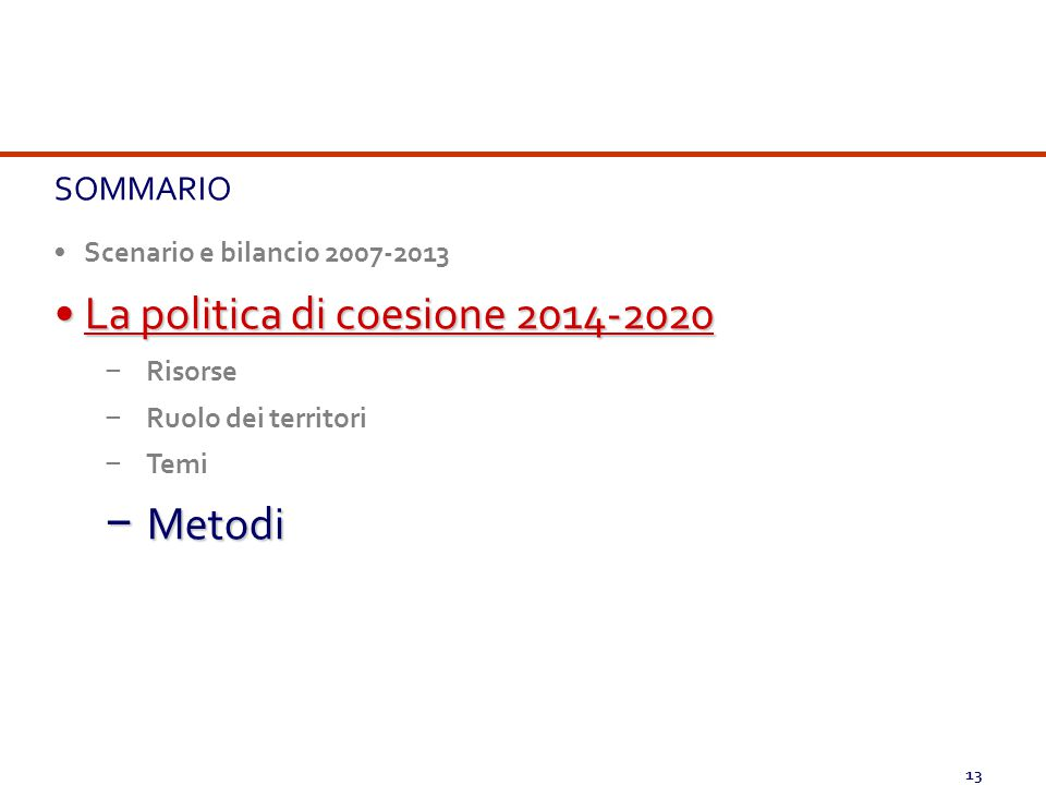 13 SOMMARIO Scenario e bilancio 2007-2013 La politica di coesione 2014-2020La politica di coesione 2014-2020 − Risorse − Ruolo dei territori − Temi −
