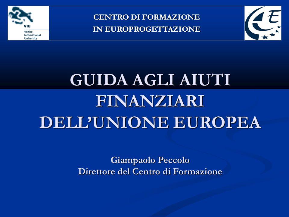 GUIDA AGLI AIUTI FINANZIARI DELL'UNIONE EUROPEA Giampaolo Peccolo Direttore del Centro di Formazione CENTRO DI FORMAZIONE IN EUROPROGETTAZIONE