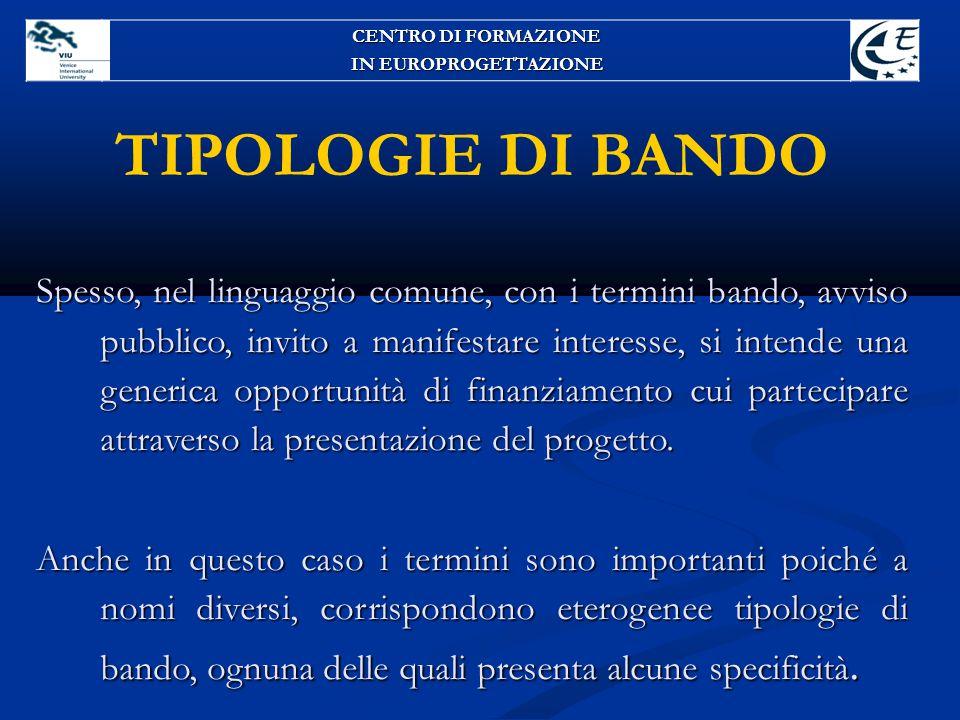 TIPOLOGIE DI BANDO Spesso, nel linguaggio comune, con i termini bando, avviso pubblico, invito a manifestare interesse, si intende una generica opport