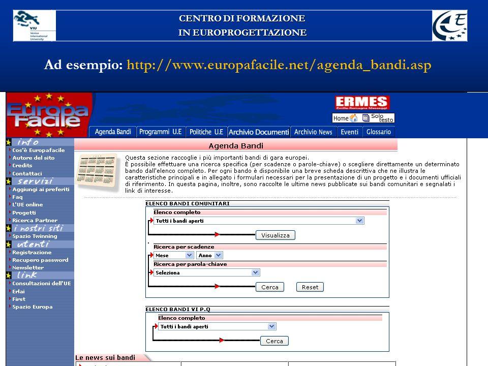 Ad esempio: http://www.europafacile.net/agenda_bandi.asp CENTRO DI FORMAZIONE IN EUROPROGETTAZIONE