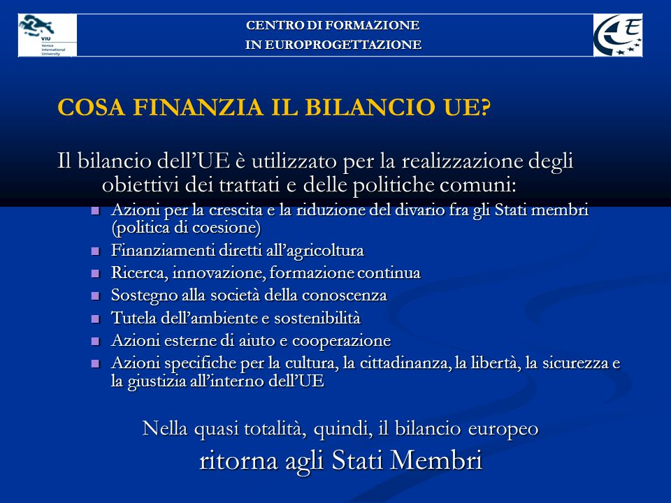COSA FINANZIA IL BILANCIO UE? Il bilancio dell'UE è utilizzato per la realizzazione degli obiettivi dei trattati e delle politiche comuni: Azioni per