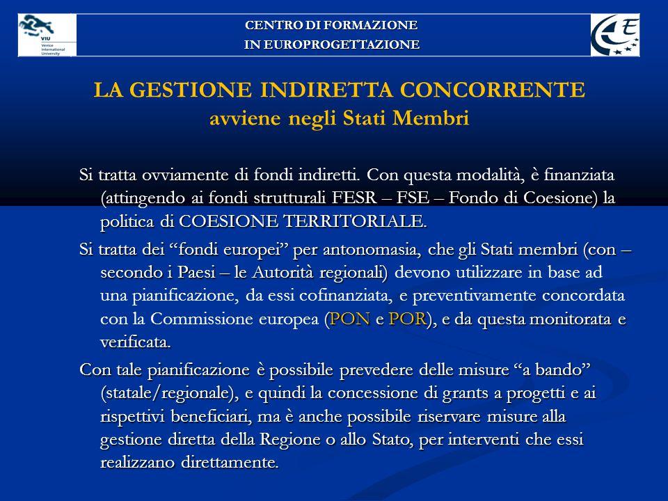 LA GESTIONE INDIRETTA CONCORRENTE avviene negli Stati Membri Si tratta ovviamente di fondi strutturali FESR – FSE – Fondo di Coesione) la politica di