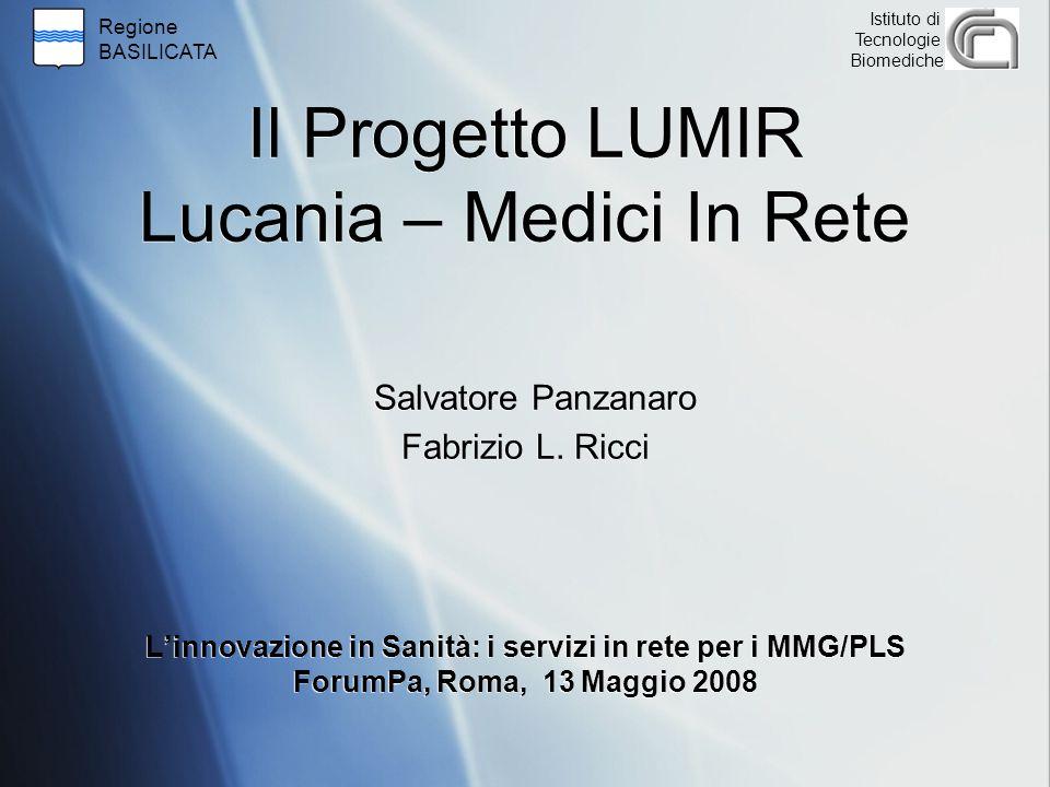 Regione BASILICATA Istituto di Tecnologie Biomediche Il Progetto LUMIR Lucania – Medici In Rete Salvatore Panzanaro Fabrizio L.