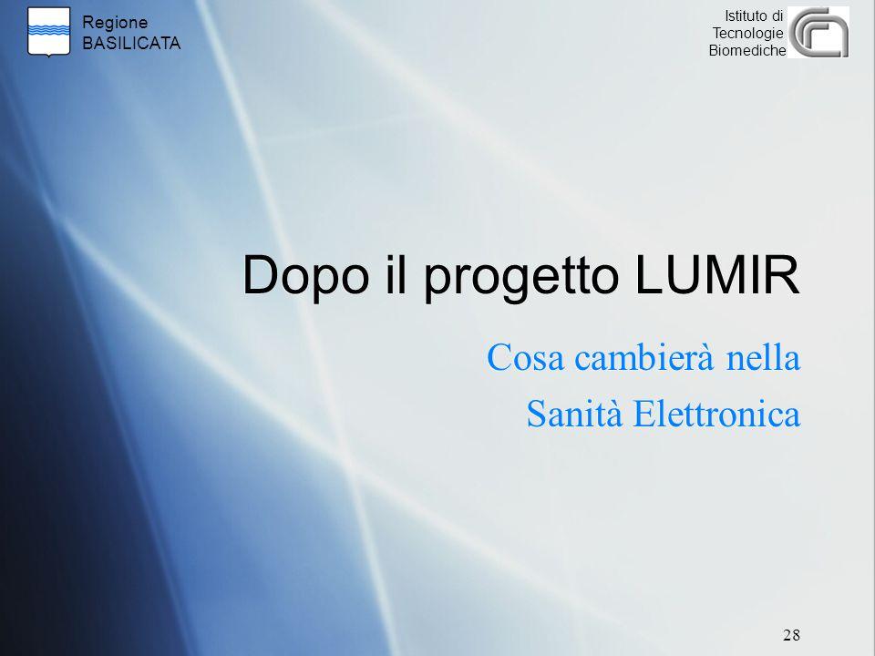 Regione BASILICATA Istituto di Tecnologie Biomediche Dopo il progetto LUMIR Cosa cambierà nella Sanità Elettronica 28