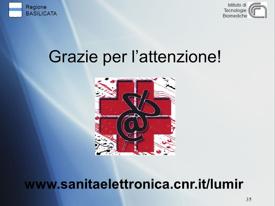 Regione BASILICATA Istituto di Tecnologie Biomediche Grazie per l'attenzione! www.sanitaelettronica.cnr.it/lumir 35
