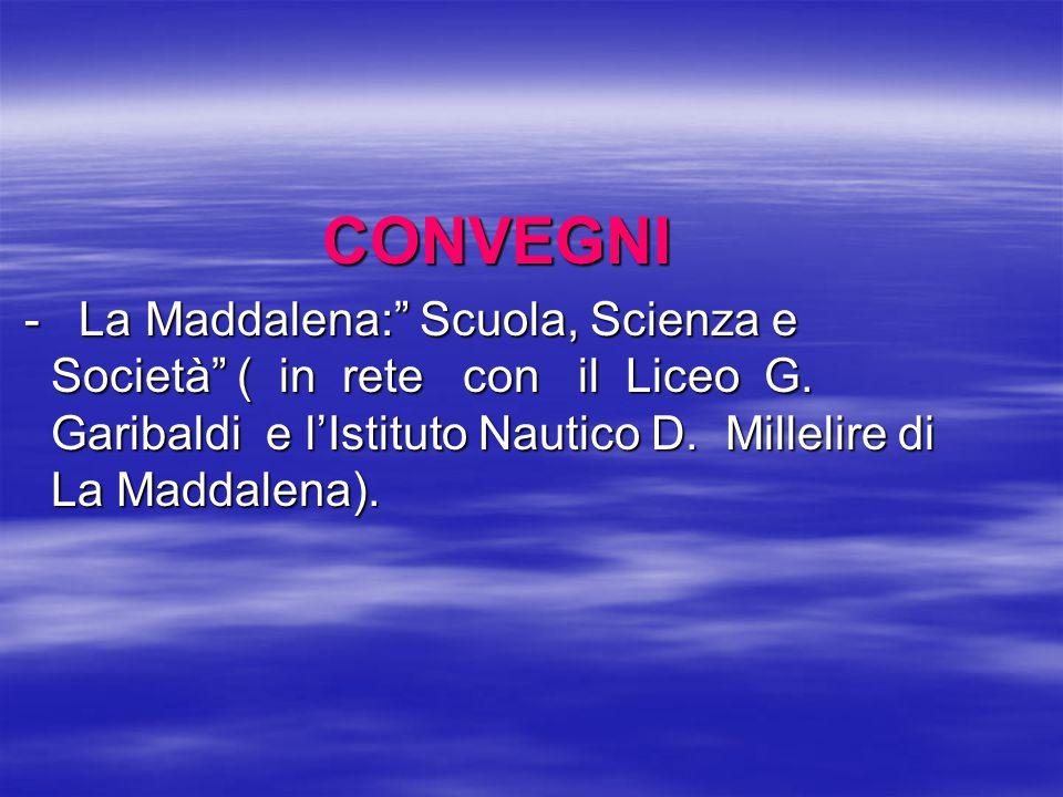 """CONVEGNI - La Maddalena:"""" Scuola, Scienza e Società"""" ( in rete con il Liceo G. Garibaldi e l'Istituto Nautico D. Millelire di La Maddalena). - La Madd"""