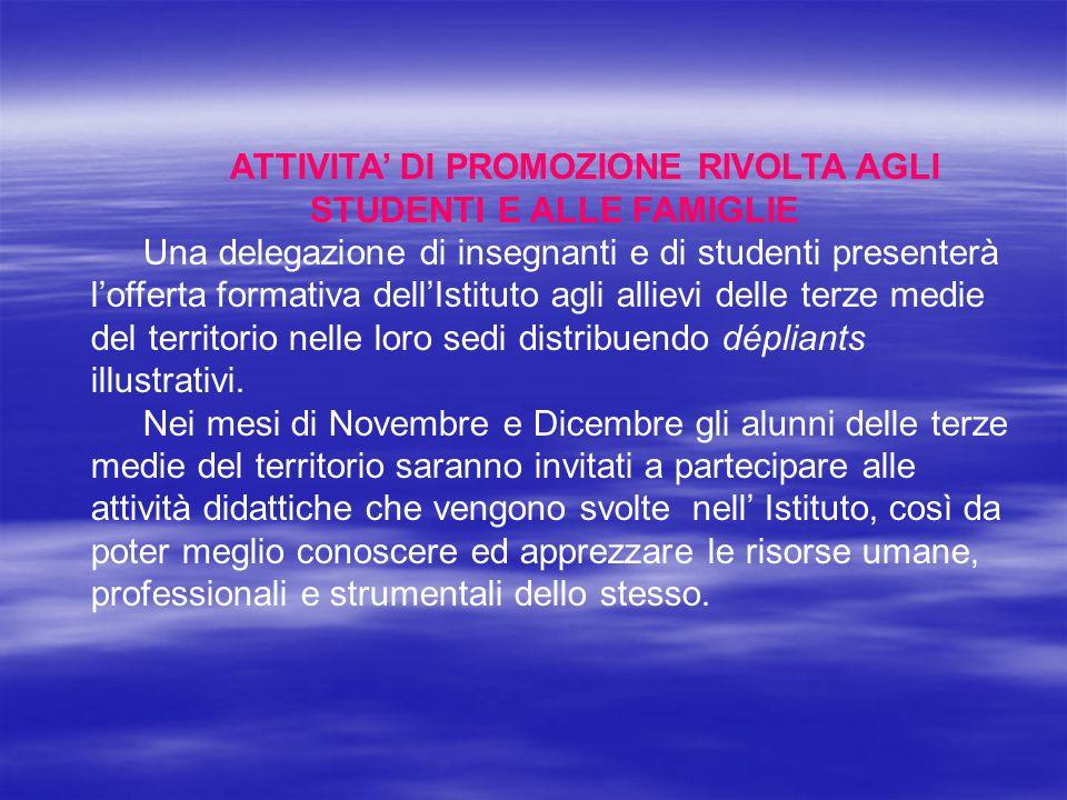 ATTIVITA' DI PROMOZIONE RIVOLTA AGLI STUDENTI E ALLE FAMIGLIE Una delegazione di insegnanti e di studenti presenterà l'offerta formativa dell'Istituto