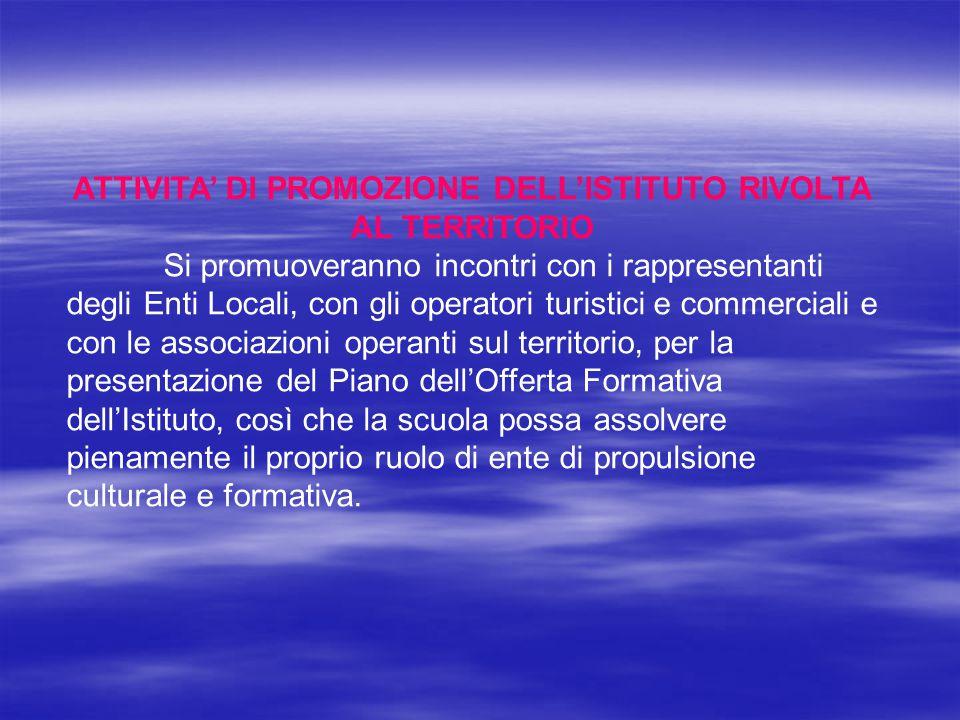 ATTIVITA' DI PROMOZIONE DELL'ISTITUTO RIVOLTA AL TERRITORIO Si promuoveranno incontri con i rappresentanti degli Enti Locali, con gli operatori turist