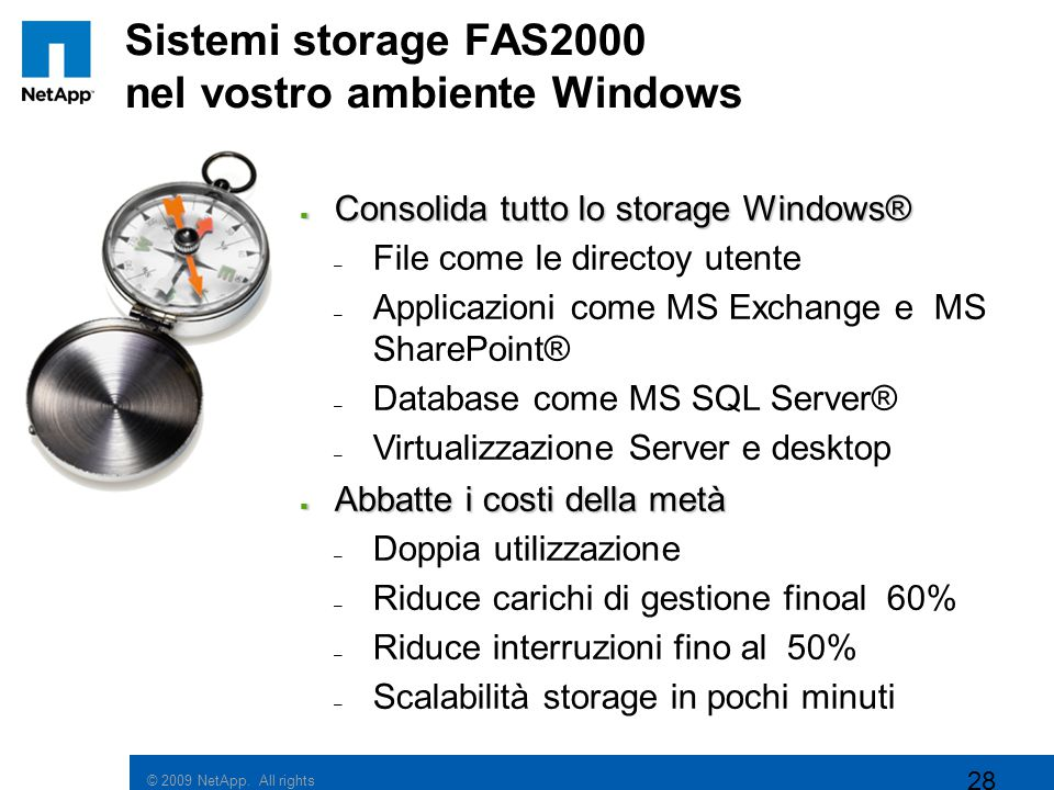 © 2009 NetApp. All rights reserved. Sistemi storage FAS2000 nel vostro ambiente Windows  Consolida tutto lo storage Windows® – File come le directoy