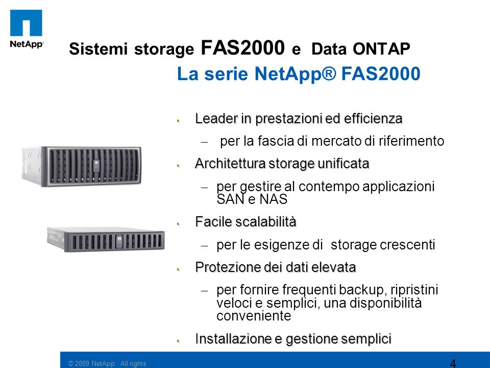 © 2009 NetApp. All rights reserved. 4 Sistemi storage FAS2000 e Data ONTAP La serie NetApp® FAS2000  Leader in prestazioni ed efficienza – per la fas