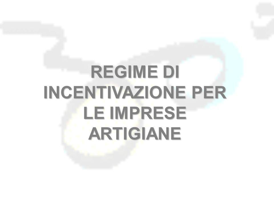REGIME DI INCENTIVAZIONE PER LE IMPRESE ARTIGIANE