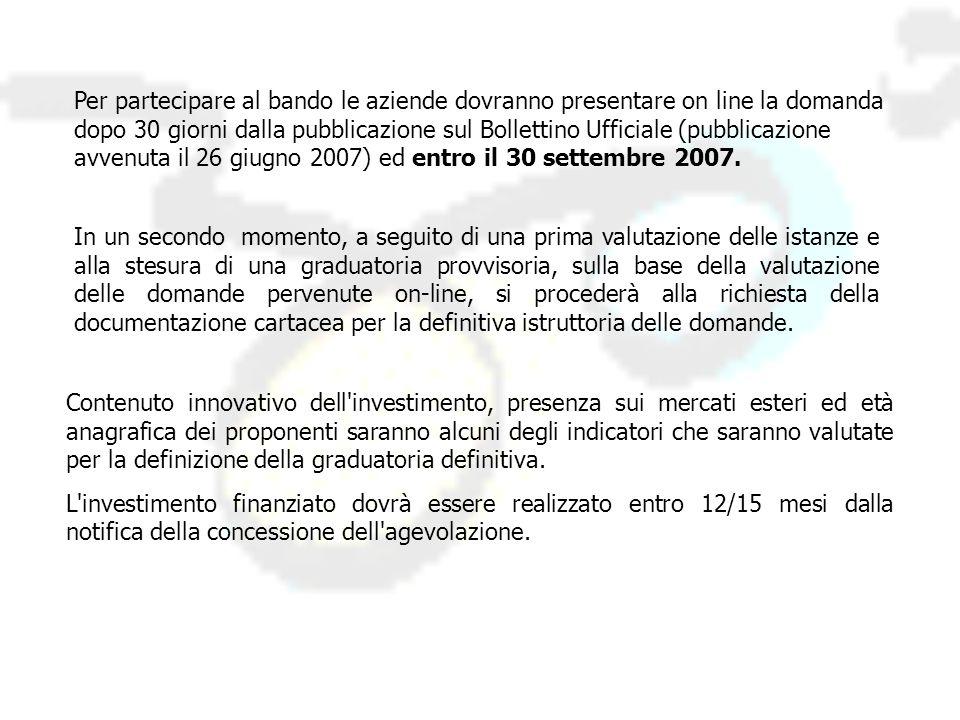 Per partecipare al bando le aziende dovranno presentare on line la domanda dopo 30 giorni dalla pubblicazione sul Bollettino Ufficiale (pubblicazione avvenuta il 26 giugno 2007) ed entro il 30 settembre 2007.