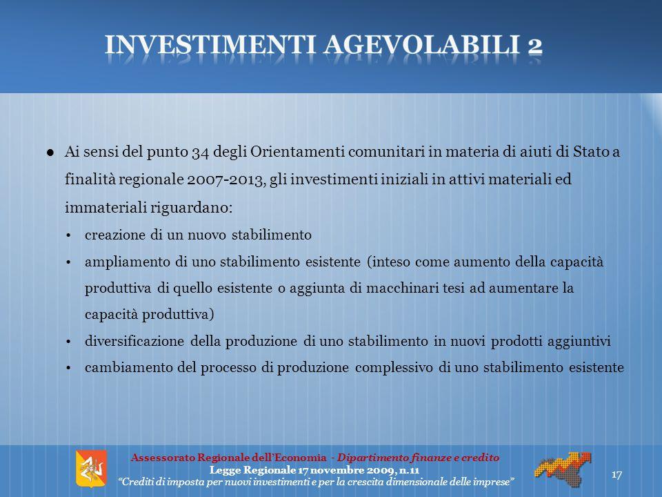 ●Ai sensi del punto 34 degli Orientamenti comunitari in materia di aiuti di Stato a finalità regionale 2007-2013, gli investimenti iniziali in attivi