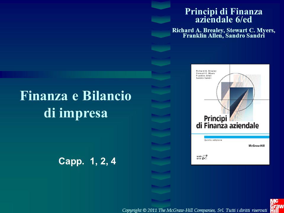 Principi di Finanza aziendale 6/ed Richard A. Brealey, Stewart C. Myers, Franklin Allen, Sandro Sandri Finanza e Bilancio di impresa Copyright © 2011