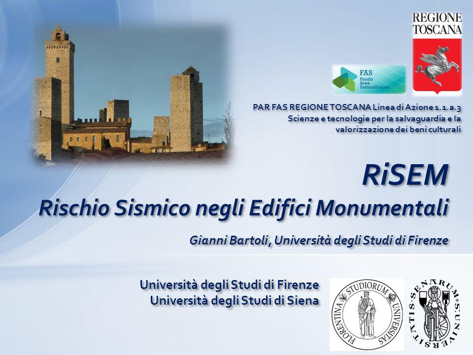 RiSEM Rischio Sismico negli Edifici Monumentali PAR FAS REGIONE TOSCANA Linea di Azione 1.1.a.3 Scienze e tecnologie per la salvaguardia e la valorizz