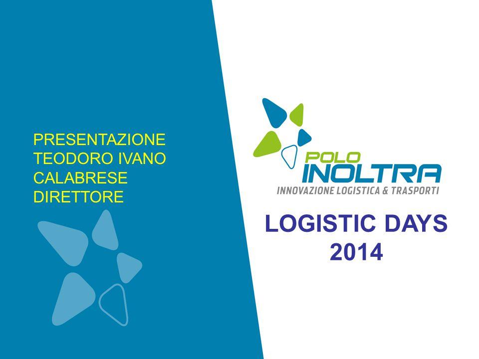 LOGISTIC DAYS 2014 PRESENTAZIONE TEODORO IVANO CALABRESE DIRETTORE