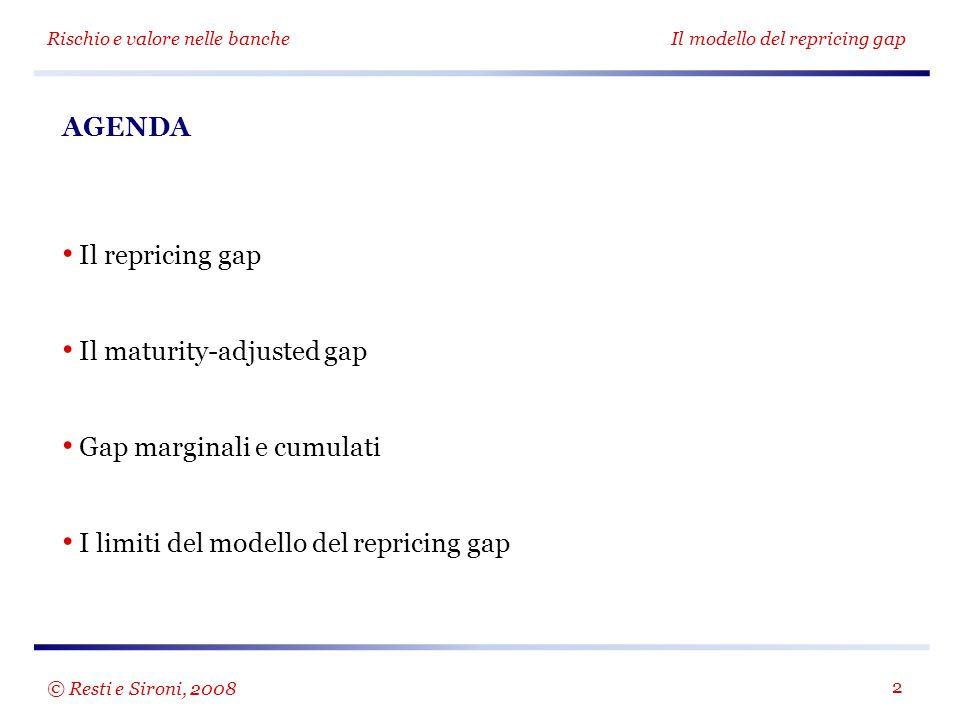 Rischio e valore nelle banche Il modello del repricing gap 2 AGENDA Il repricing gap Il maturity-adjusted gap Gap marginali e cumulati I limiti del mo
