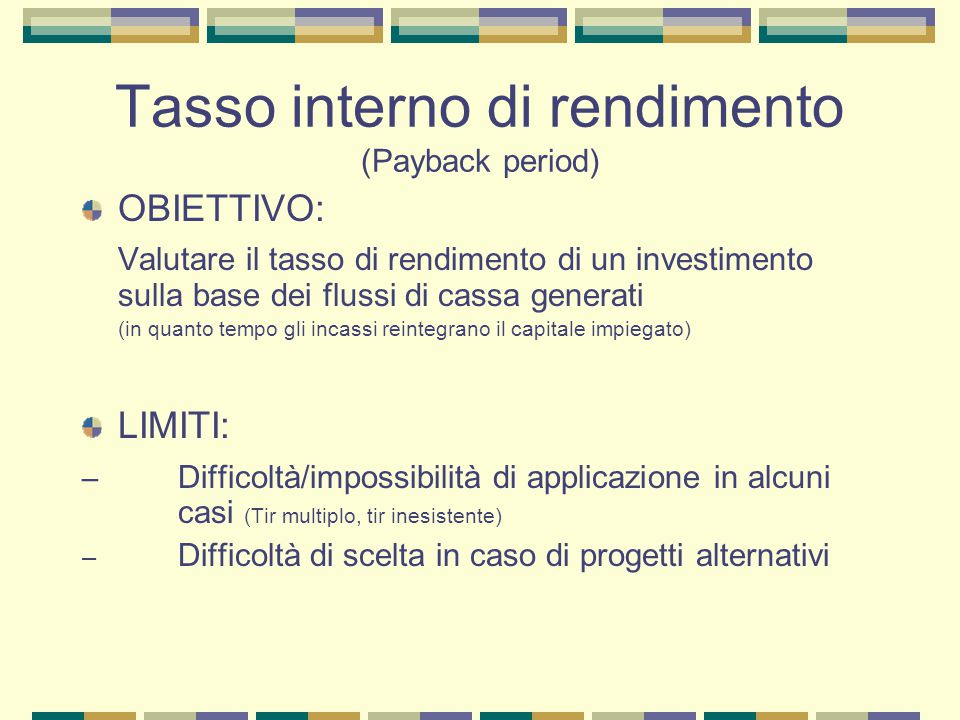 Tasso interno di rendimento (Payback period) OBIETTIVO: Valutare il tasso di rendimento di un investimento sulla base dei flussi di cassa generati (in