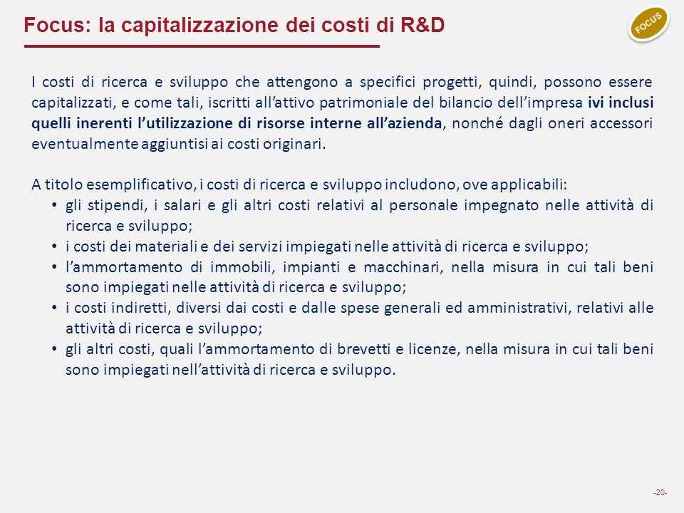 Focus: la capitalizzazione dei costi di R&D -20- FOCUS I costi di ricerca e sviluppo che attengono a specifici progetti, quindi, possono essere capita