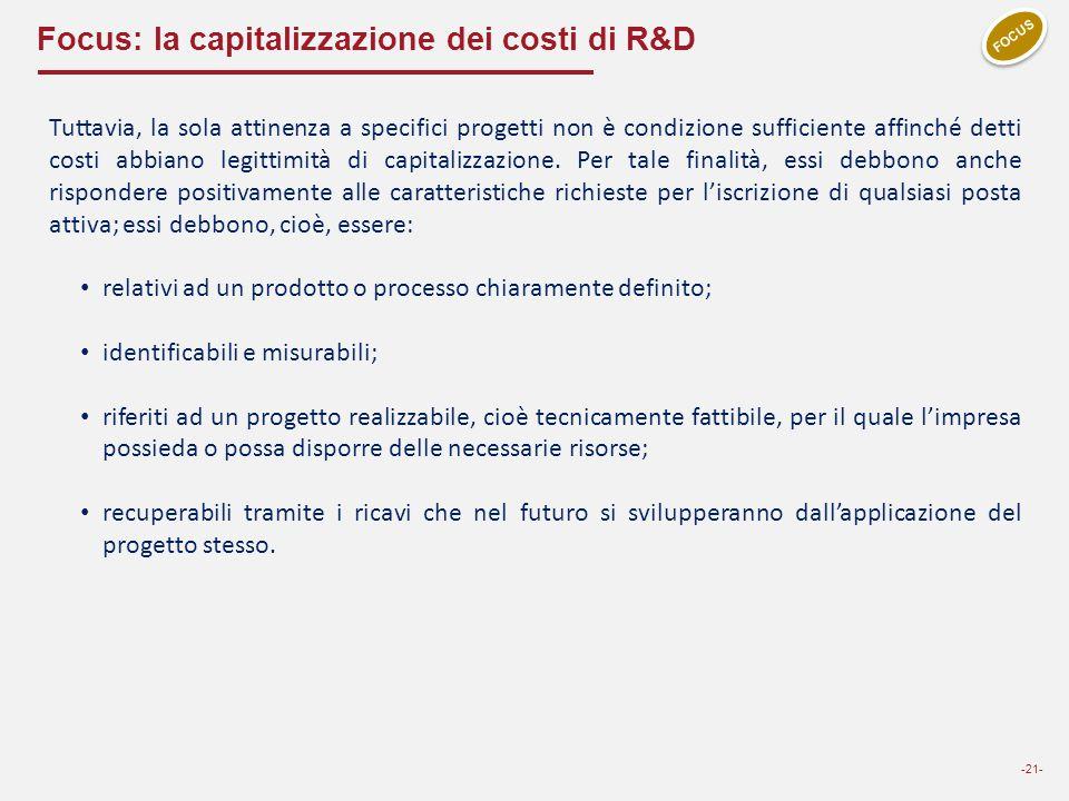 Focus: la capitalizzazione dei costi di R&D -21- FOCUS Tuttavia, la sola attinenza a specifici progetti non è condizione sufficiente affinché detti co