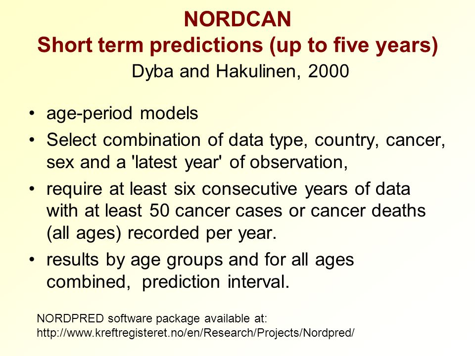 NORDCAN Short term predictions (up to five years) Dyba and Hakulinen, 2000 age-period models Select combination of data type, country, cancer, sex and